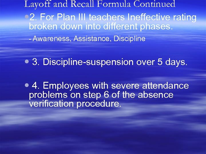 Layoff and Recall Formula Continued 2. For Plan III teachers Ineffective rating broken down
