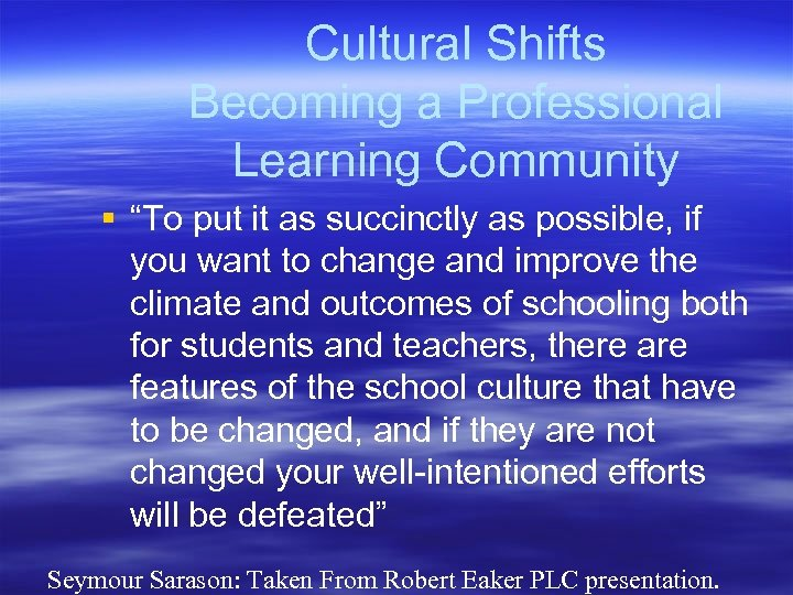 """Cultural Shifts Becoming a Professional Learning Community § """"To put it as succinctly as"""