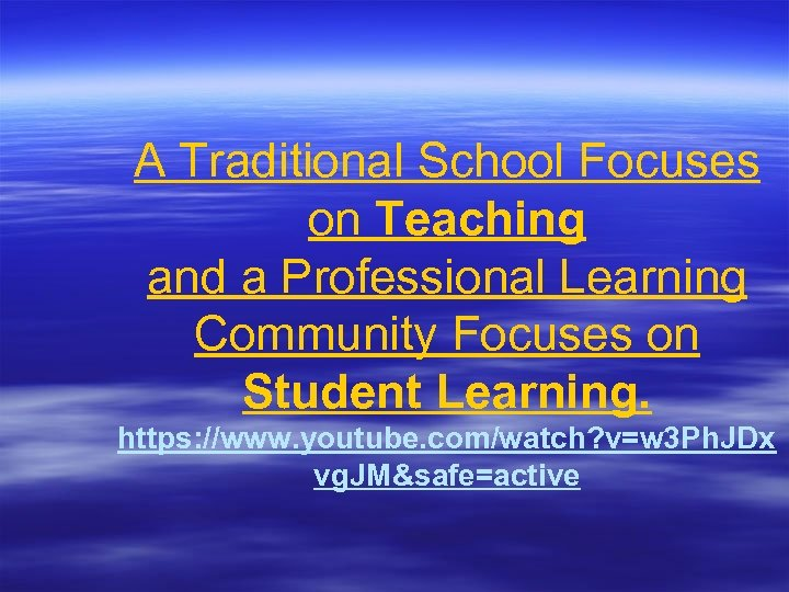 A Traditional School Focuses on Teaching and a Professional Learning Community Focuses on Student
