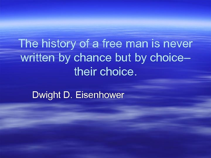The history of a free man is never written by chance but by choice–