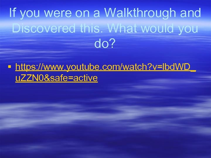 If you were on a Walkthrough and Discovered this. What would you do? §