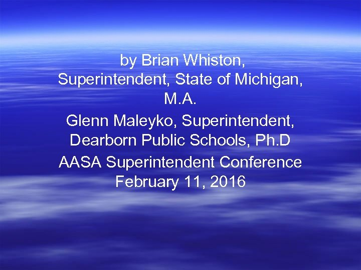 by Brian Whiston, Superintendent, State of Michigan, M. A. Glenn Maleyko, Superintendent, Dearborn