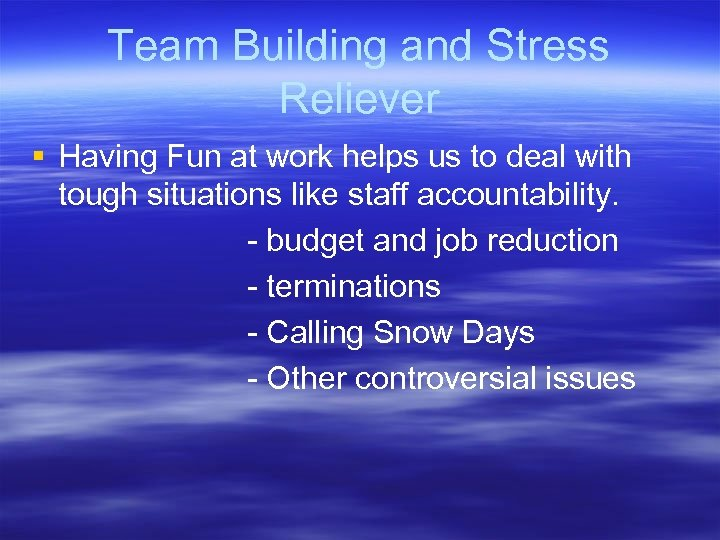 Team Building and Stress Reliever § Having Fun at work helps us to deal