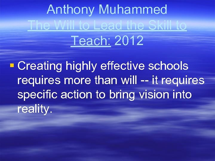 Anthony Muhammed The Will to Lead the Skill to Teach: 2012 § Creating highly