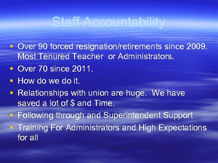 Staff Accountability § Over 90 forced resignation/retirements since 2009. Most Tenured Teacher or Administrators.