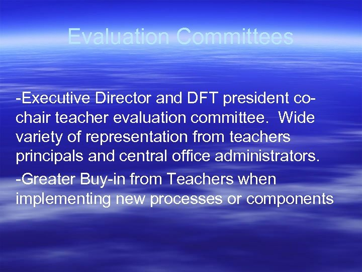 Evaluation Committees -Executive Director and DFT president cochair teacher evaluation committee. Wide variety of