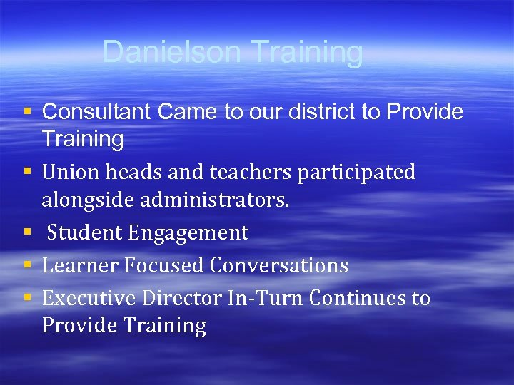 Danielson Training § Consultant Came to our district to Provide Training § Union heads