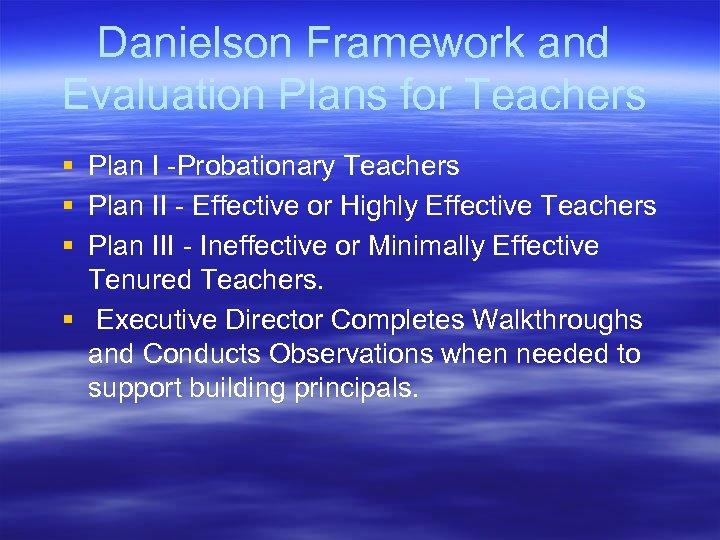 Danielson Framework and Evaluation Plans for Teachers § Plan I -Probationary Teachers § Plan