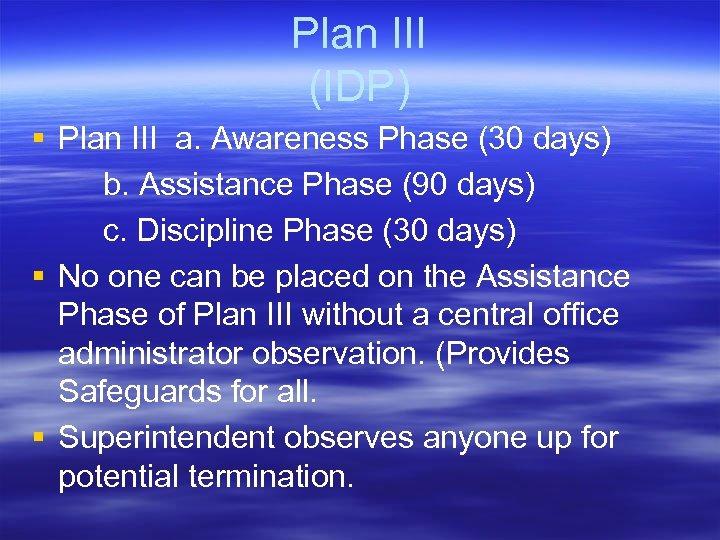 Plan III (IDP) § Plan III a. Awareness Phase (30 days) b. Assistance Phase