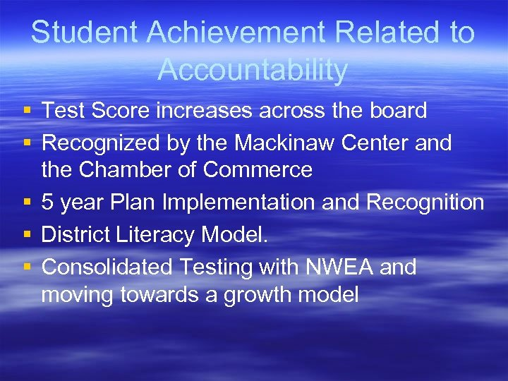 Student Achievement Related to Accountability § Test Score increases across the board § Recognized