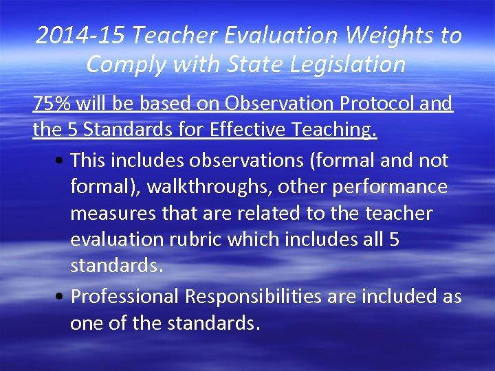 2014 -15 Teacher Evaluation Weights to Comply with State Legislation 75% will be based