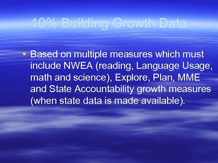 10% Building Growth Data § Based on multiple measures which must include NWEA (reading,
