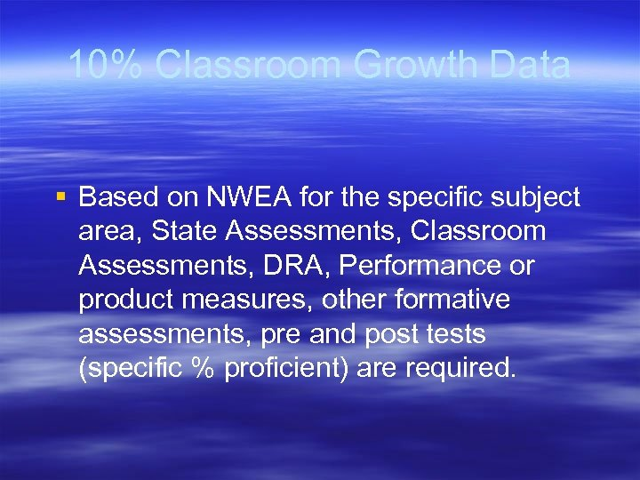 10% Classroom Growth Data § Based on NWEA for the specific subject area, State