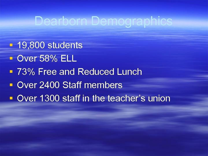 Dearborn Demographics § § § 19, 800 students Over 58% ELL 73% Free and
