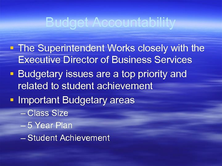 Budget Accountability § The Superintendent Works closely with the Executive Director of Business Services