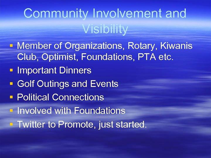 Community Involvement and Visibility § Member of Organizations, Rotary, Kiwanis Club, Optimist, Foundations, PTA