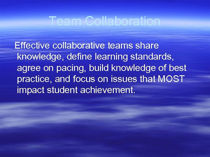 Team Collaboration Effective collaborative teams share knowledge, define learning standards, agree on pacing, build
