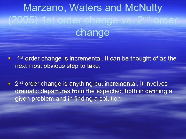 Marzano, Waters and Mc. Nulty (2005) 1 st order change vs. 2 nd order