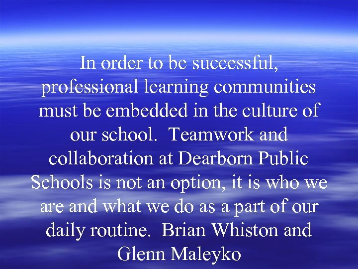 In order to be successful, professional learning communities must be embedded in the culture