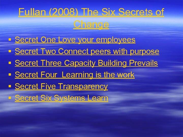Fullan (2008) The Six Secrets of Change § § § Secret One Love your