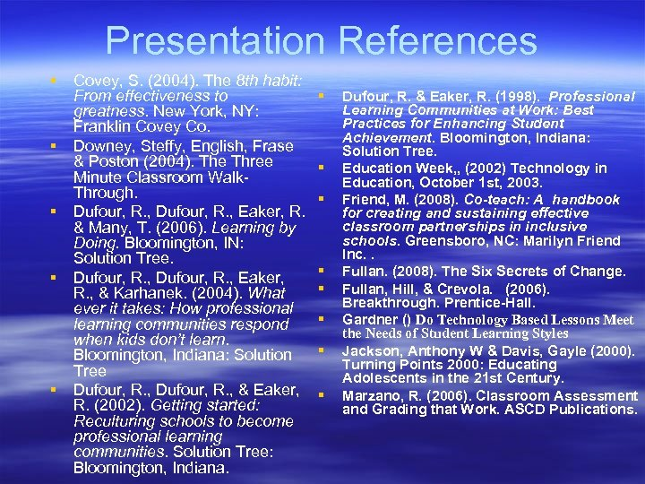Presentation References § § § Covey, S. (2004). The 8 th habit: From effectiveness