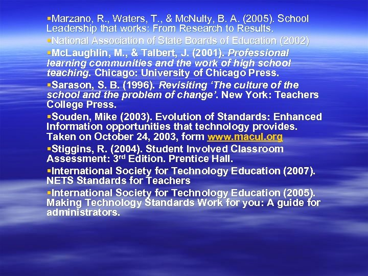 §Marzano, R. , Waters, T. , & Mc. Nulty, B. A. (2005). School Leadership