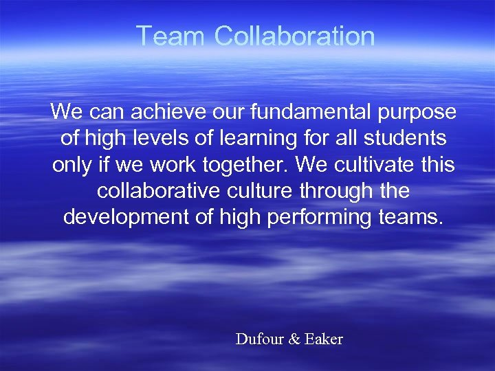 Team Collaboration We can achieve our fundamental purpose of high levels of learning for