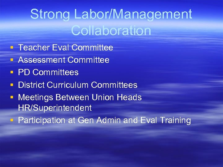 Strong Labor/Management Collaboration § § § Teacher Eval Committee Assessment Committee PD Committees District
