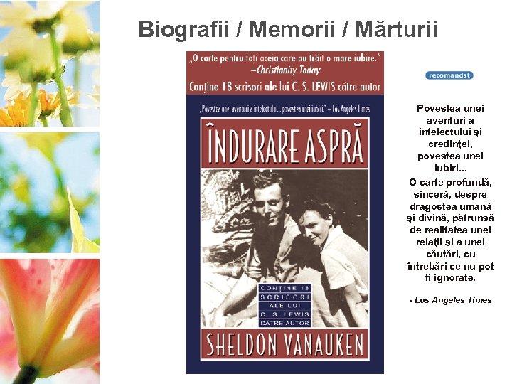 Biografii / Memorii / Mărturii Povestea unei aventuri a intelectului şi credinţei, povestea unei