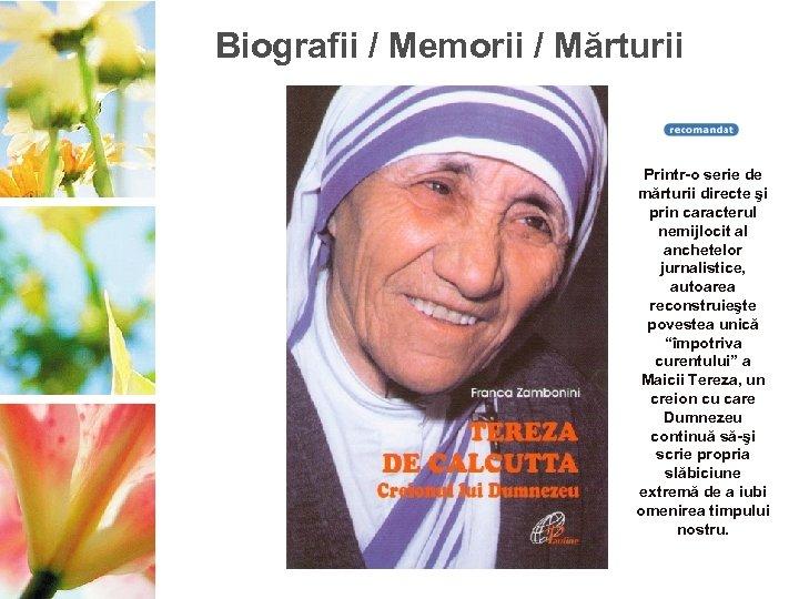 Biografii / Memorii / Mărturii Printr-o serie de mărturii directe şi prin caracterul nemijlocit