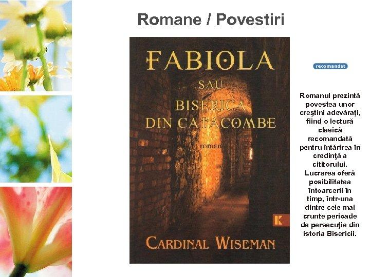 Romane / Povestiri Romanul prezintă povestea unor creştini adevăraţi, fiind o lectură clasică recomandată
