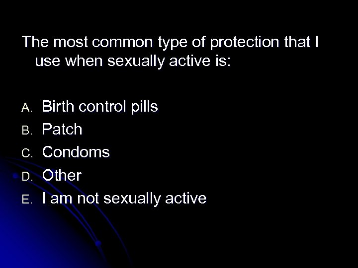 The most common type of protection that I use when sexually active is: A.