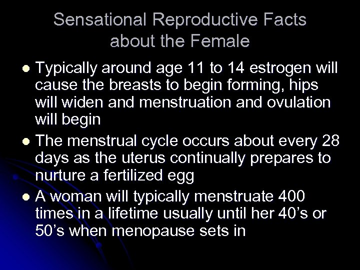 Sensational Reproductive Facts about the Female Typically around age 11 to 14 estrogen will