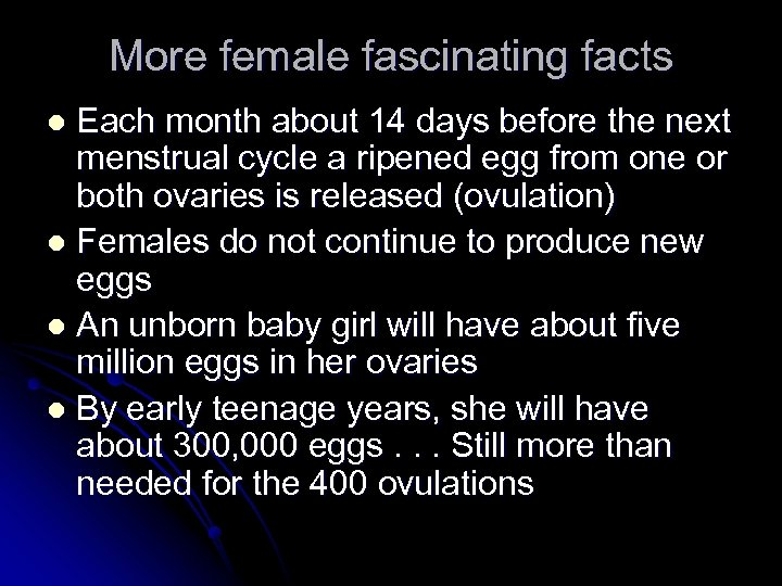More female fascinating facts Each month about 14 days before the next menstrual cycle