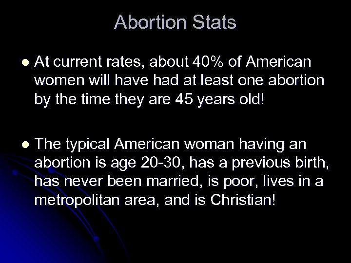 Abortion Stats l At current rates, about 40% of American women will have had