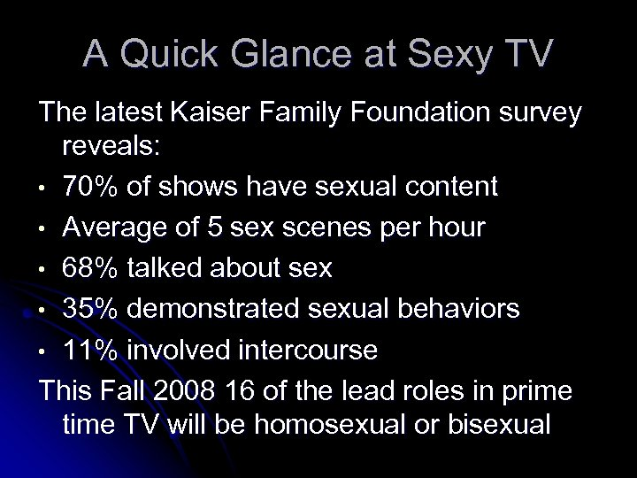 A Quick Glance at Sexy TV The latest Kaiser Family Foundation survey reveals: •