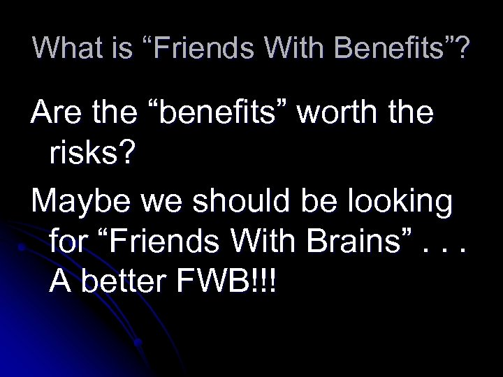"""What is """"Friends With Benefits""""? Are the """"benefits"""" worth the risks? Maybe we should"""