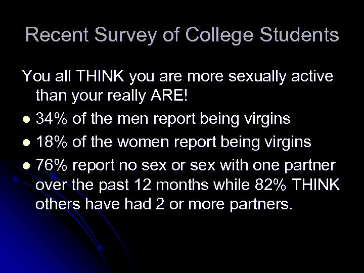 Recent Survey of College Students You all THINK you are more sexually active than