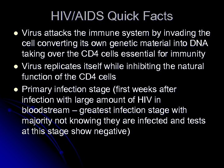HIV/AIDS Quick Facts l l l Virus attacks the immune system by invading the