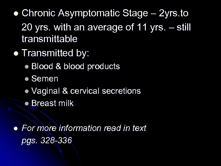 Chronic Asymptomatic Stage – 2 yrs. to 20 yrs. with an average of 11