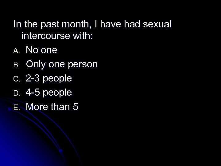 In the past month, I have had sexual intercourse with: A. No one B.