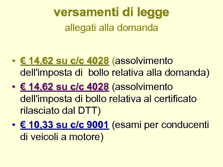 versamenti di legge allegati alla domanda • € 14, 62 su c/c 4028 (assolvimento