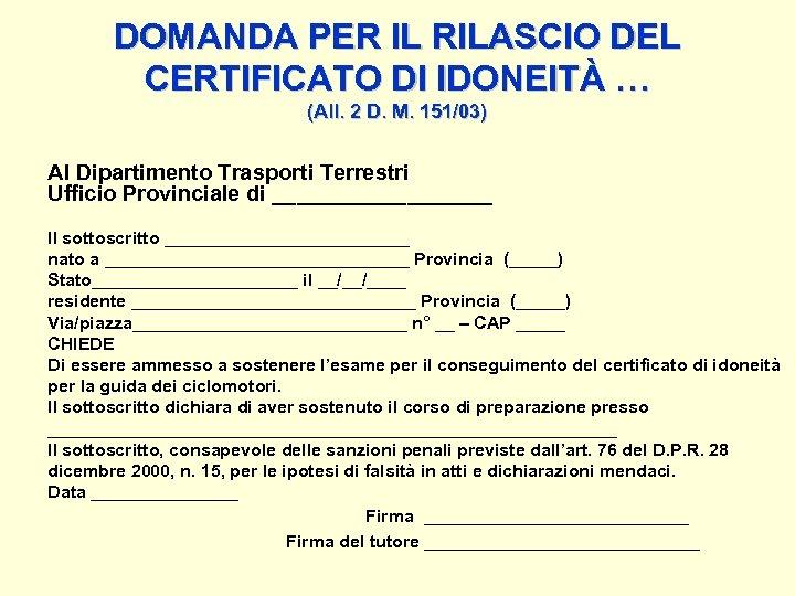 DOMANDA PER IL RILASCIO DEL CERTIFICATO DI IDONEITÀ … (All. 2 D. M. 151/03)
