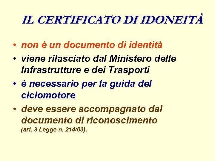 IL CERTIFICATO DI IDONEITÀ • non è un documento di identità • viene rilasciato