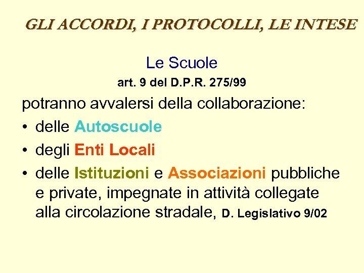 GLI ACCORDI, I PROTOCOLLI, LE INTESE Le Scuole art. 9 del D. P. R.