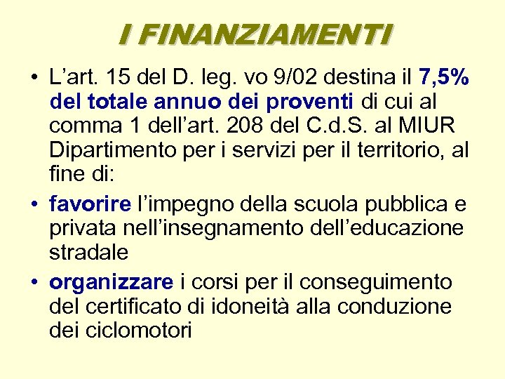 I FINANZIAMENTI • L'art. 15 del D. leg. vo 9/02 destina il 7, 5%