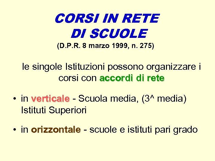 CORSI IN RETE DI SCUOLE (D. P. R. 8 marzo 1999, n. 275) le