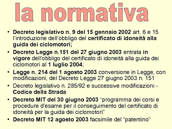 • Decreto legislativo n. 9 del 15 gennaio 2002 art. 6 e 15