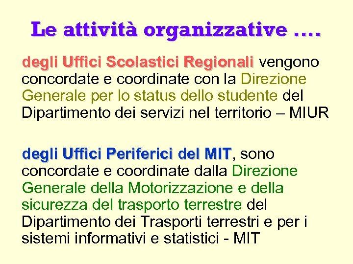 Le attività organizzative …. degli Uffici Scolastici Regionali vengono concordate e coordinate con la
