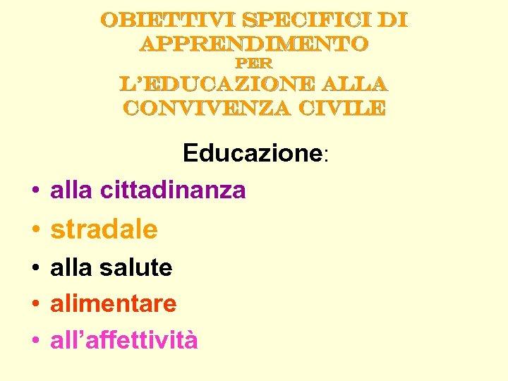 Obiettivi specifici di apprendimento per l'educazione alla convivenza civile Educazione: • alla cittadinanza •